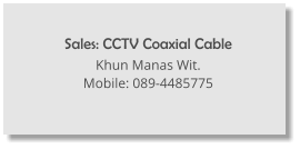 Sales: CCTV Coaxial Cable Khun Manas Wit. Mobile: 089-4485775