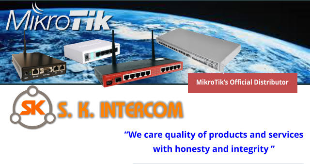 """We care quality of products and services  with honesty and integrity "" S. K. INTERCOM MikroTik's Official Distributor"